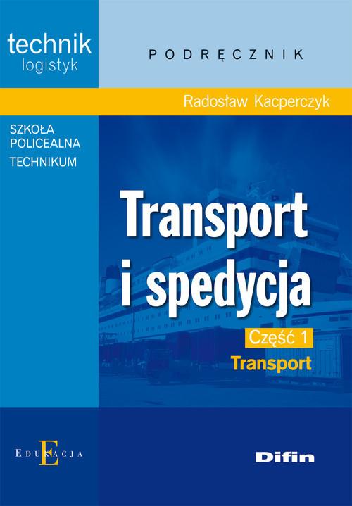 okładka Transport i spedycja część 1 Transport Technikum Szkoła policealna, Książka | Kacperczyk Radosław
