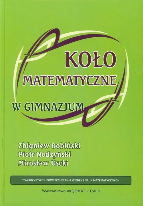 okładka Koło matematyczne w gimnazjum, Książka | Zbigniew Bobiński, Piotr Nodzyński, Mir Uscki