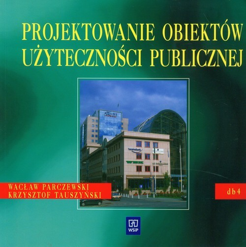 okładka Projektowanie obiektów użyteczności publicznej Dokumentacja budowlana 4. Podręcznik dla technikum, Książka   Wacław Parczewski, Krzysztof Tauszyński