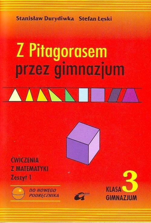 okładka Z Pitagorasem przez gimnazjum 3 Ćwiczenia Zeszyt 1 gimnazjum, Książka | Stanisław Duridiwka, Stefan Łęski