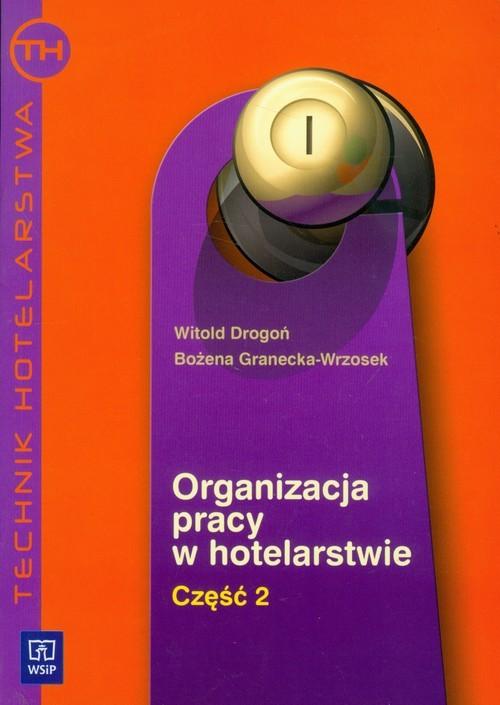 okładka Organizacja pracy w hotelarstwie część 2 Technik hotelarstwa, Książka   Witold Drogoń, Bożena Granecka-Wrzosek