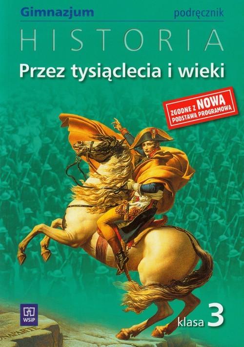 okładka Przez tysiąclecia i wieki 3 Historia Podręcznik gimnazjum, Książka | Grzegorz  Kucharczyk, Paweł Milcarek, Ma Robak