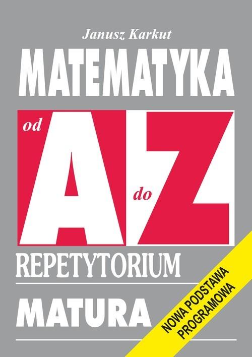 okładka Matematyka od A do Z Repetytorium Matura. Nowa podstawa programowa, Książka   Karkut Janusz