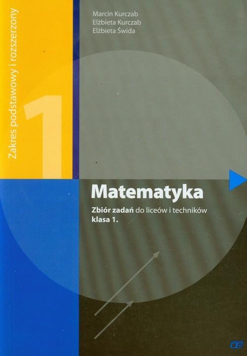 okładka Matematyka 1 zbiór zadań zakres podstawowy i rozszerzony Liceum, technikum, Książka | Marcin Kurczab, Elżbieta Kurczab, Elżbi Świda