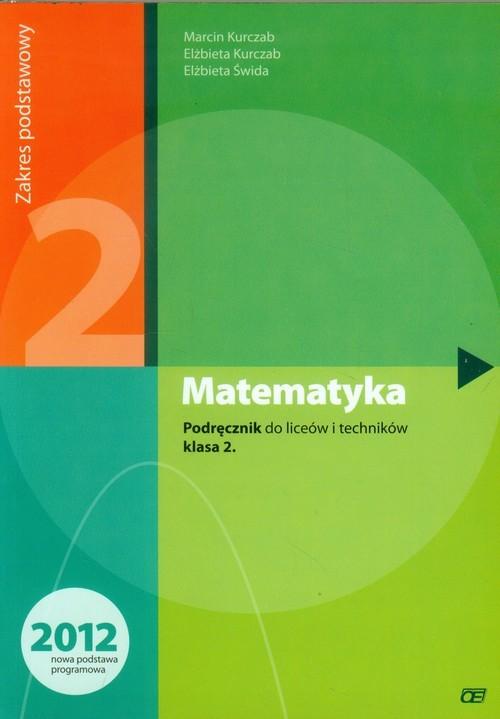 okładka Matematyka 2 Podręcznik Zakres podstawowy liceum, technikum, Książka | Marcin Kurczab, Elżbieta Kurczab, Elżbi Świda