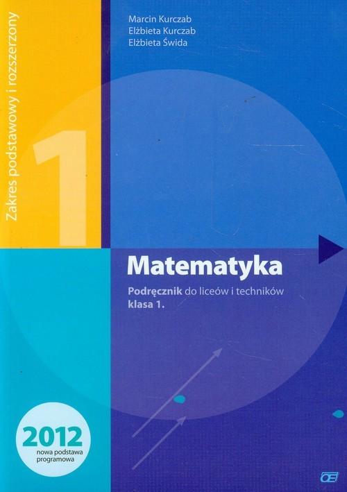 okładka Matematyka 1 Podręcznik Zakres podstawowy i rozszerzony Liceum i technikum, Książka | Marcin Kurczab, Elżbieta Kurczab, Elżbi Świda