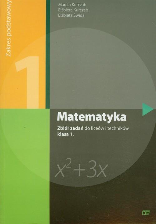 okładka Matematyka 1 Zbiór zadań Zakres podstawowy Liceum, technikum, Książka | Marcin Kurczab, Elżbieta Kurczab, Elżbi Świda