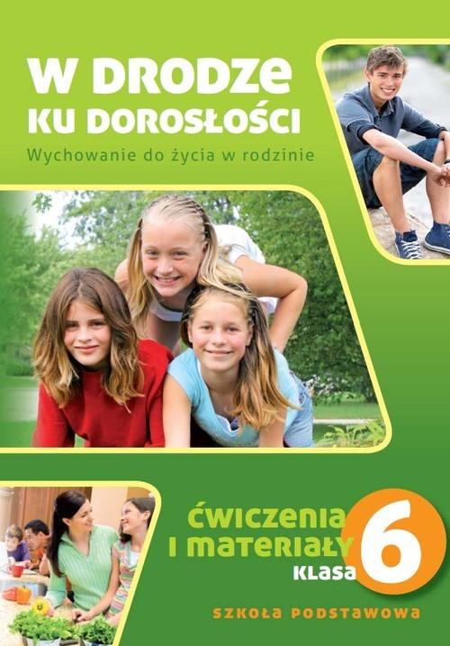 okładka W drodze ku dorosłości 6 Ćwiczenia i materiały Szkoła podstawowa, Książka | Król Teresa