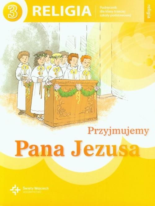 okładka Przyjmujemy Pana Jezusa 3 Religia Podręcznik szkoła podstawowa, Książka |