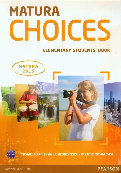 okładka Matura Choices Elementary Students' Book A1-A2 Matura 2015, Książka | Michael Sikorzyńska Ann Harris