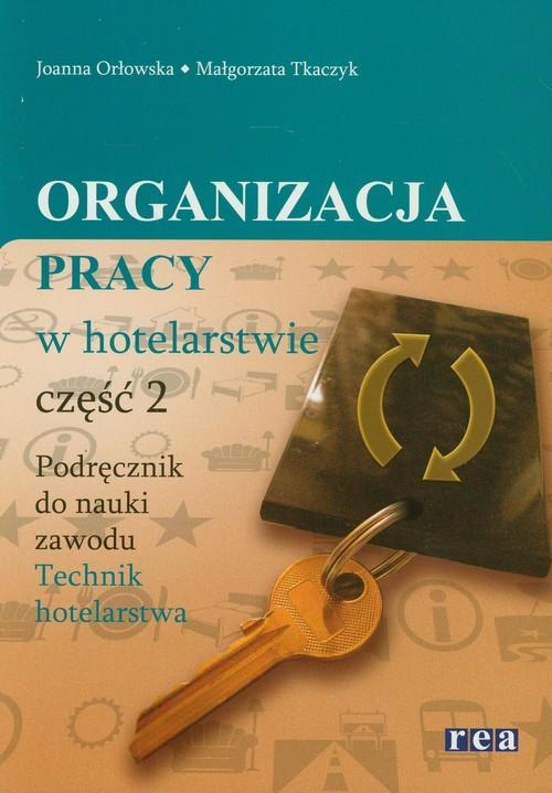 okładka Organizacja pracy w hotelarstwie 2 Podręcznik do nauki zawodu Technik Hotelarstwa, Książka | Joanna Orłowska, Małgorzata Tkaczyk