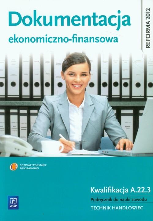 okładka Dokumentacja ekonomiczno-finansowa Podręcznik do nauki zawodu Technik handloweic. Kwalifikacja A.22.3, Książka | Mielczarczyk Zofia