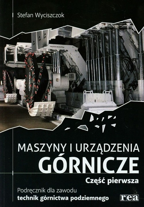 okładka Maszyny i urządzenia górnicze Podręcznik dla zawodu technik górnictwa podziemnego Część 1, Książka | Wyciszczok Stefan