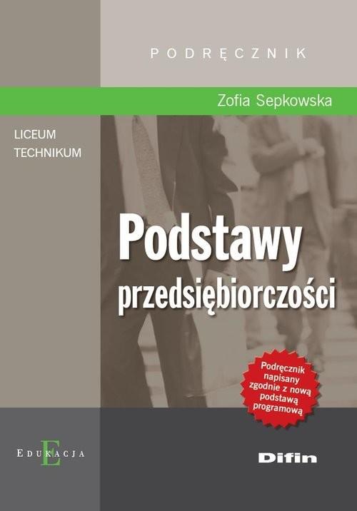 okładka Podstawy przedsiębiorczości Podręcznik Szkoła ponadgimnazjalna, Książka | Sepkowska Zofia