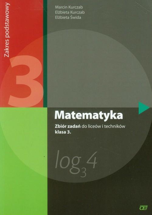 okładka Matematyka 3 Zbiór zadań Zakres podstawowy Szkoła ponadgimnazjalna, Książka | Marcin Kurczab, Elżbieta Kurczab, Elżbi Świda