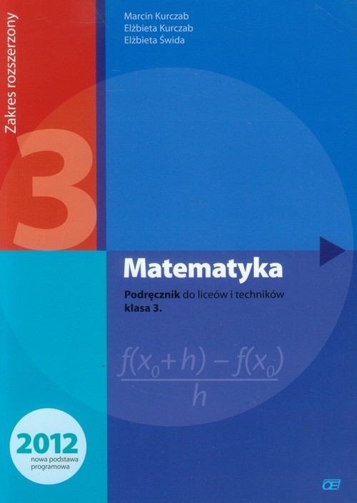 okładka Matematyka 3 Podręcznik Zakres rozszerzony Szkoła ponadgimnazjalnaksiążka |  | Marcin Kurczab, Elżbieta Kurczab, Elżbi Świda