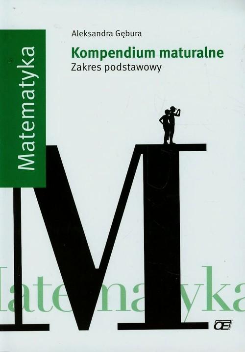 okładka Matematyka Kompendium maturalne Zakres podstawowy, Książka | Gębura Aleksandra