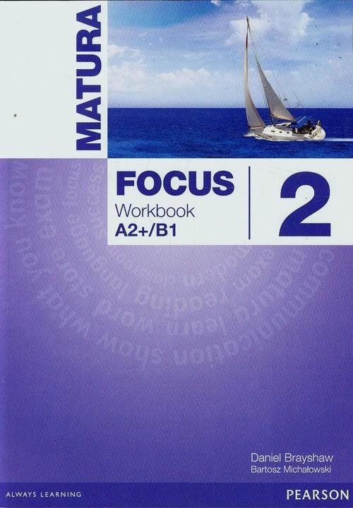 okładka Matura Focus 2 Workbook A2+/B1 Szkoła ponadgimnazjalnaksiążka      Daniel Brayshaw, Bartosz Michałowski