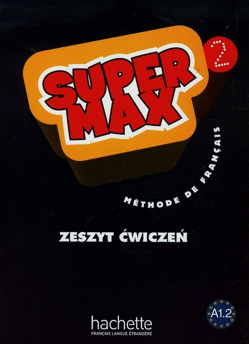 okładka Super Max 2 Zeszyt ćwiczeń A1.2, Książka   Hugues Denisot, Catherine Macquart-Martin, Ka
