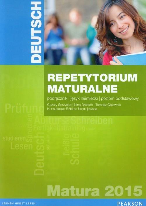 okładka Deutsch Repetytorium maturalne 2015 Podręcznik Poziom podstawowy, Książka | Cezary Serzysko, Nina Drabich, Tomas Gajownik