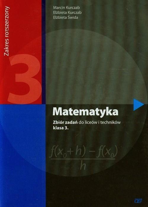 okładka Matematyka 3 Zbiór zadań Zakres rozszerzony Liceum i technikum, Książka | Marcin Kurczab, Elżbieta Kurczab, Elżbi Świda
