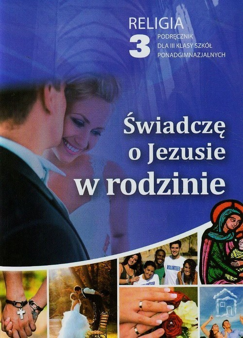 okładka Świadczę o Jezusie w rodzinie 3 Podręcznik Szkoła ponadgimnazjalna, Książka |