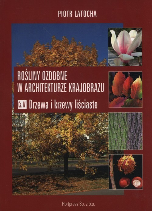 okładka Rośliny ozdobne w architekturze krajobrazu Część 4, Książka | Latocha Piotr
