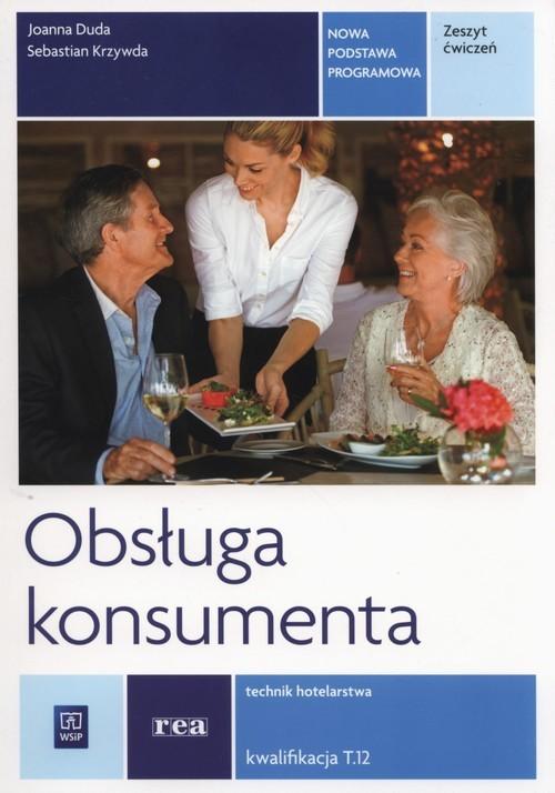 okładka Obsługa konsumenta Zeszyt ćwiczeń Technik hotelarstwa Kwalifikacja T.12, Książka | Joanna Duda, Sebastian Krzywda