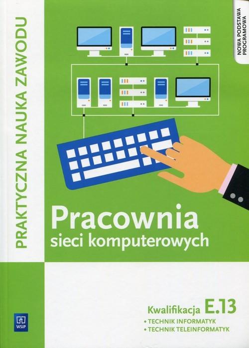 okładka Pracownia sieci komputerowych KwalifikacjaE.13 Technik informatyk Technik teleinformatyk, Książka   Tomasz Klekot, Krzysztof Pytel