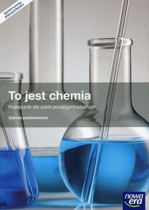 okładka To jest chemia Podręcznik Zakres podstawowy Szkoła ponadgimnazjalna, Książka | Romuald Hassa, Aleksandra Mrzigod, Ja Mrzigod