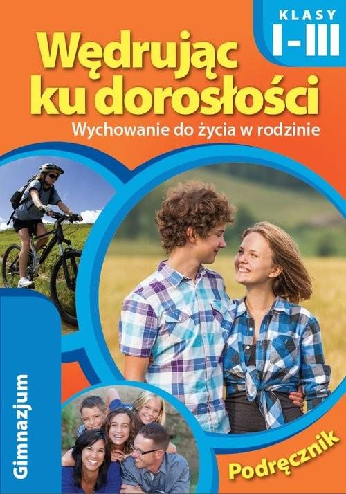okładka Wędrując ku dorosłości Wychowanie do życia w rodzinie Podręcznik 1-3 Gimnazjum, Książka  