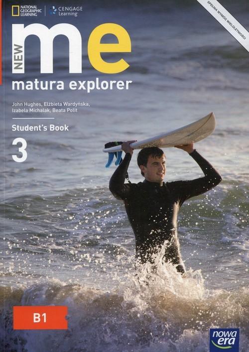 okładka New Matura Explorer 3 Student's Book Szkoła ponadgimnazjalna Poziom B1, Książka | John Hughes, Elżbieta Wardyńska, Iza Michalak