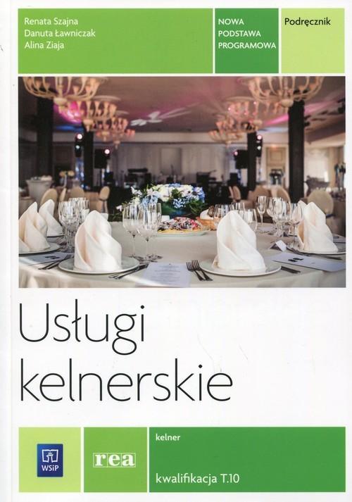 okładka Usługi kelnerskie Podręcznik Kwalifikacja T.10 Szkoła ponadgimnazjalna. Kelner, Książka | Renata Szajna, Danuta Ławniczak, Alina Ziaja