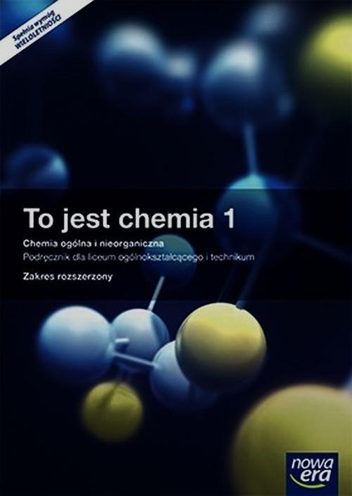 okładka To jest chemia 1 Chemia ogólna i nieorganiczna Podręcznik wieloletni z dostępem do e-testów Zakres rozszerzony Szkoła ponadgimnazjalna, Książka | Maria Litwin, Szarota Styka-Wlazło, Szymońska