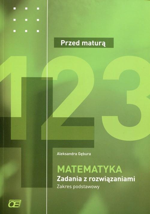 okładka Matematyka Przed maturą Zadania z rozwiązaniami Zakres podstawowy, Książka | Gębura Aleksandra