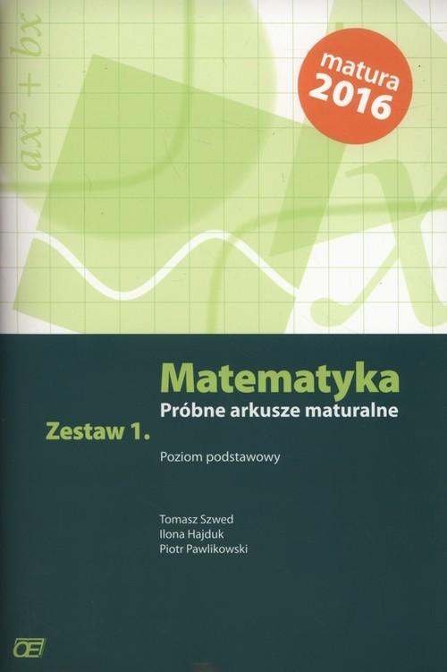 okładka Matematyka Próbne arkusze maturalne Zestaw 1 Poziom podstawowy, Książka | Tomasz  Szwed, Ilona Hajduk, Piotr Pawlikowski