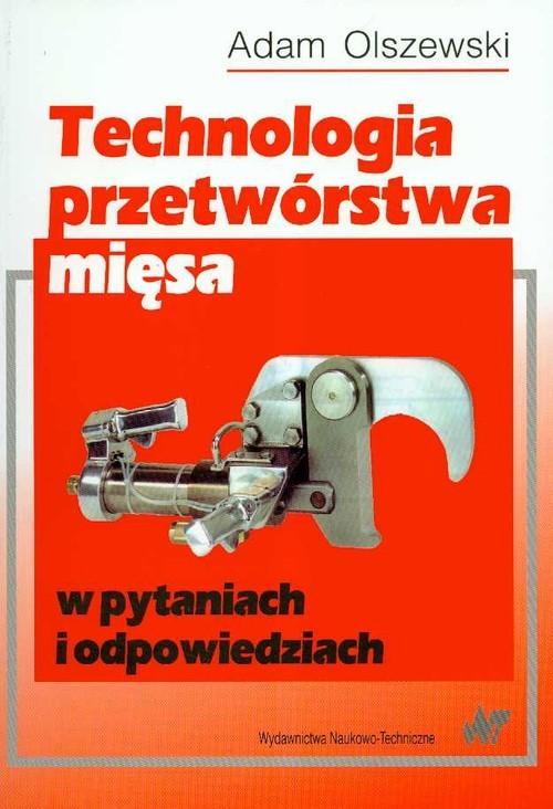 okładka Technologia przetwórstwa mięsa w pytaniach i odpowiedziach, Książka | Olszewski Adam