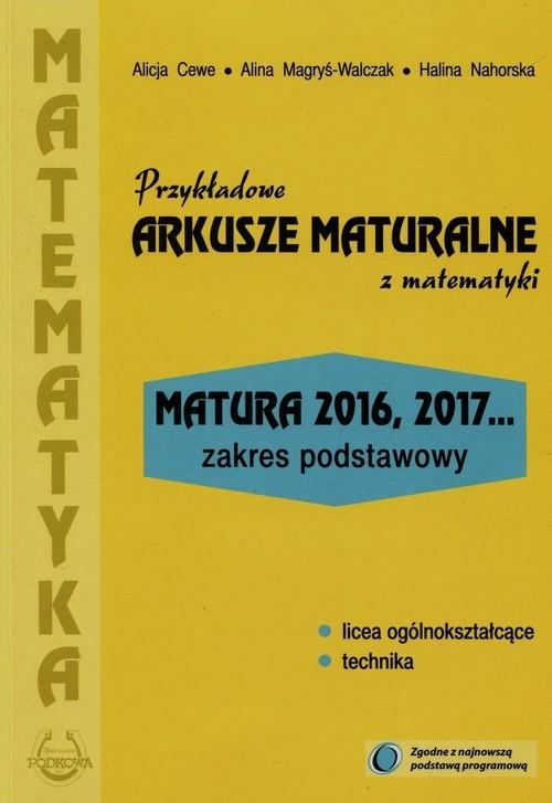 okładka Przykładowe arkusze maturalne z matematyki Zakres podstawowy Matura 2016, 2017..., Książka | Alicja Cewe, Alina Magryś-Walczak, H Nahorska