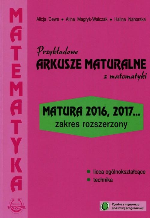 okładka Przykładowe arkusze maturalne z matematyki Zakres rozszerzony Matura 2016, 2017..., Książka | Alicja Cewe, Alina Magryś-Walczak, H Nahorska