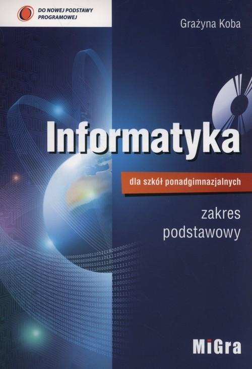 okładka Informatyka dla szkół ponadgimnazjalnych Podręcznik zakres podstawowy + CD Liceum technikum, Książka | Koba Grażyna