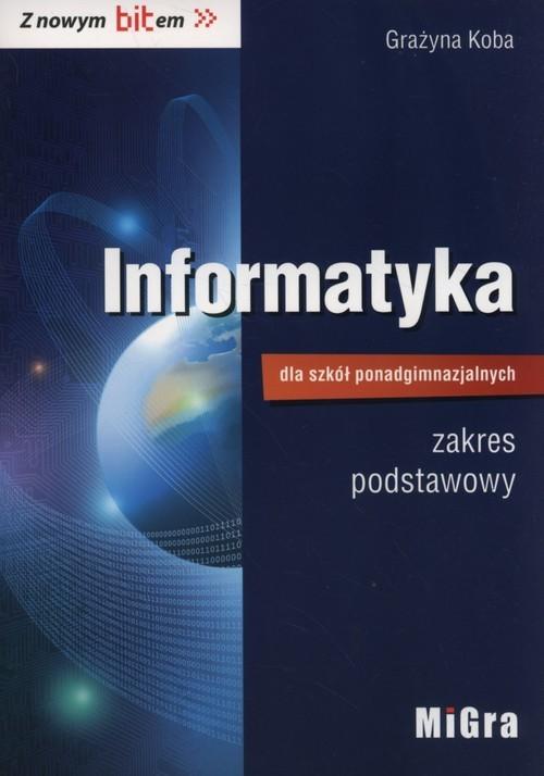 okładka Informatyka dla szkół ponadgimnazjalnych Z nowym bitem Podręcznik zakres podstawowy, Książka | Koba Grażyna