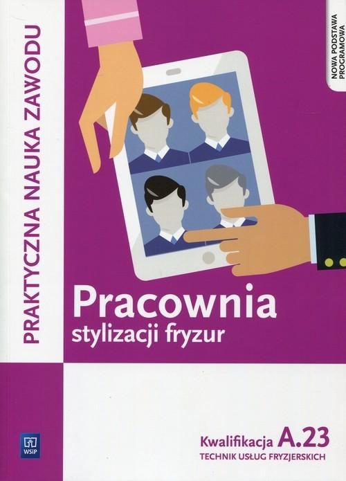 okładka Pracownia stylizacji fryzur Kwalifikacja A.23 Technik usług fryzjerskich, Książka   Beata Wach-Mińkowska, Aneta Dytmar, E Mierzwa