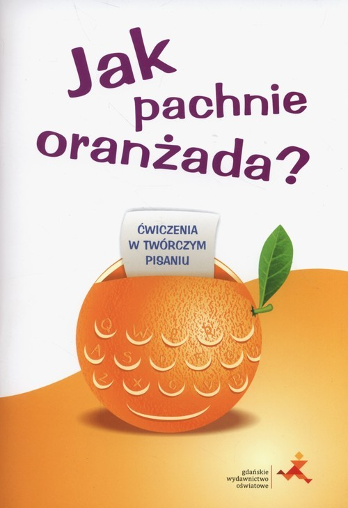 okładka Jak pachnie oranżada Ćwiczenia w twórczym pisaniu, Książka | Pastuszka Iwona