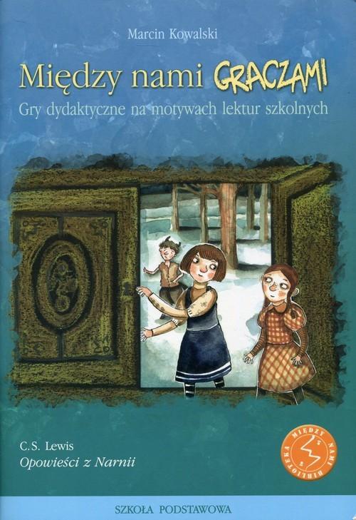 okładka Między nami graczami Opowieści z Narnii Gry dydaktyczne na motywach lektur szkolnych, Książka | Kowalski Marcin