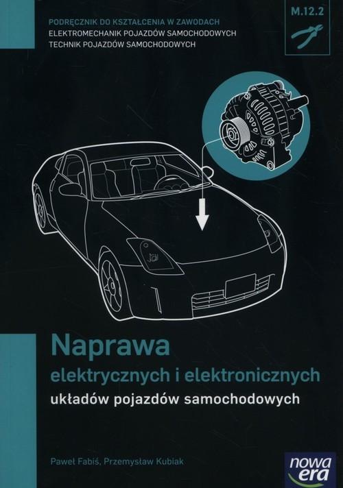 okładka Naprawa elektrycznych i elektronicznych układów pojazdów samochodowych Podręcznik Technikum, Książka | Paweł Fabiś, Przemysław Kubiak