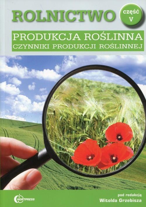 okładka Rolnictwo Część 5 Produkcja roślinna Czynniki produkcji roślinnej Podręcznik Technik rolnik, Książka |