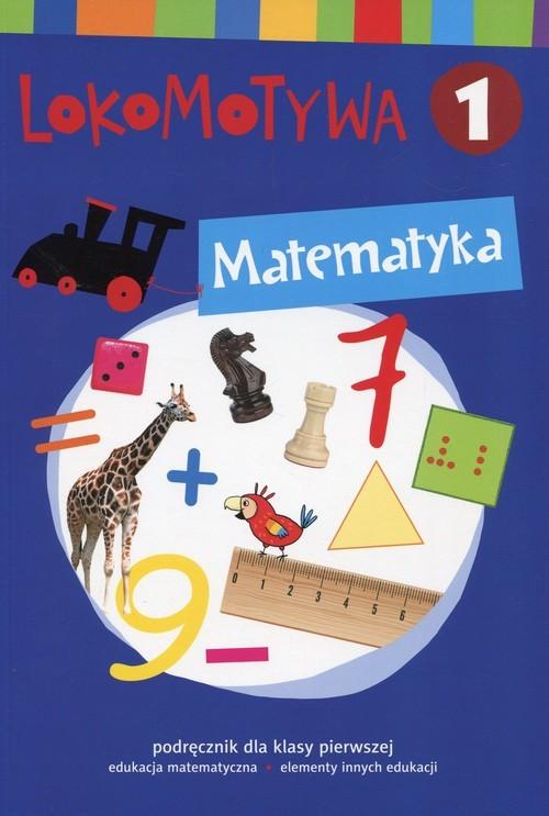 okładka Lokomotywa 1 Matematyka Podręcznik Szkoła podstawowa, Książka | Małgorzata Dobrowolska, Agnieszka Szulc