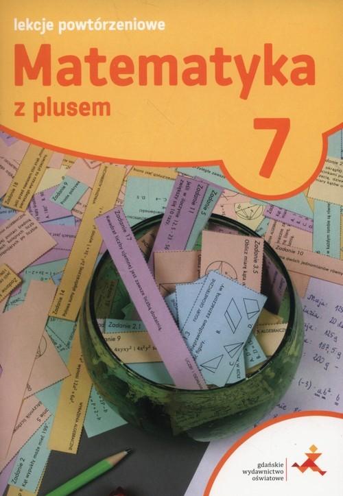 okładka Matematyka z plusem 7 Lekcje powtórzeniowe Szkoła podstawowa, Książka | Grochowalska Marzenna