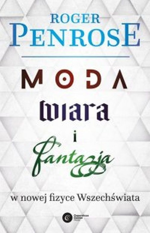 okładka Moda, wiara i fantazja w nowej fizyce Wszechświata, Książka | Roger Penrose