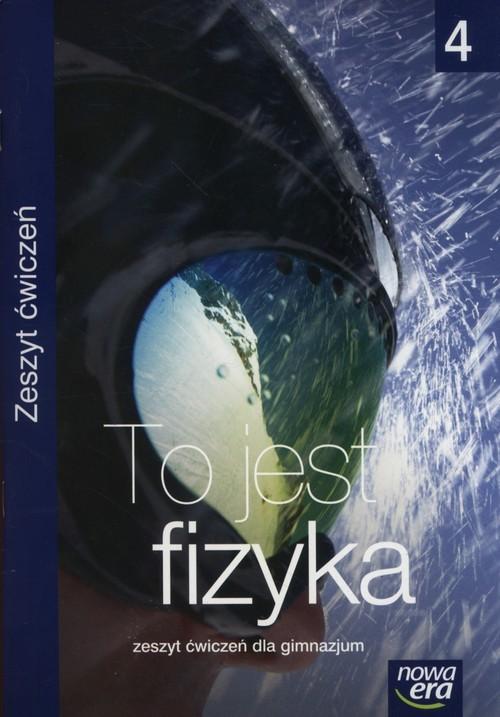 okładka To jest fizyka 4 Zeszyt ćwiczeń Gimnazjum, Książka   Marcin Braun, Weronika Śliwa